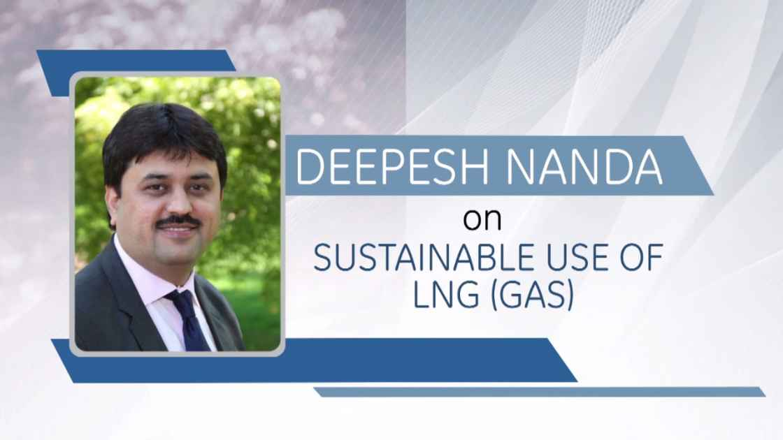 Deepesh Nanda on the sustainable use of LNG (Gas)